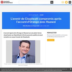 L'avenir de Cloudwatt compromis après l'accord d'Orange avec Huawei