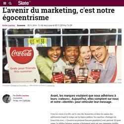 L'avenir du marketing, c'est notre égocentrisme