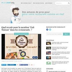 """BLOG ZEN CHEF 10/10/16 Quel avenir pour la mention """"Fait Maison"""" dans les restaurants ?"""
