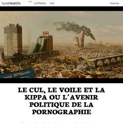 Le cul, le voile et la kippa ou l'avenir politique de la pornographie