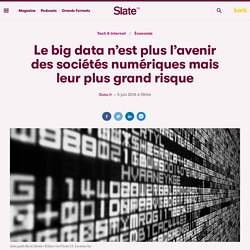 Le big data n'est plus l'avenir des sociétés numériques mais leur plus grand risque
