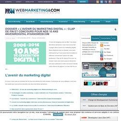 ▷ Dossier « L'avenir du marketing digital » : clap de fin et concours pour nos 10 ans #AvenirDigital #10ansWebCom