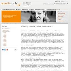 Le burnout, c'est fun, c'est tendance...! - Avenir social (Travail social suisse)