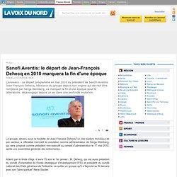 Sanofi Aventis: le départ de Jean-François Dehecq en 2010marquera la fin d'une époque