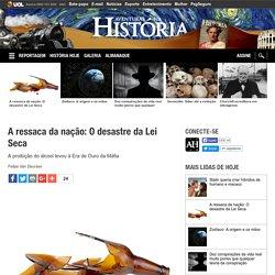 Revista Aventuras na História - A ressaca da nação: O desastre da Lei Seca