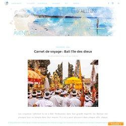 Aventures d'ici et d'ailleurs - Carnet de voyage : Bali l'île des dieux