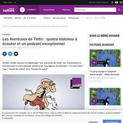 Les Aventures de Tintin : quatre histoires à écouter et un podcast exceptionnel