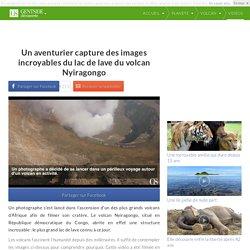 Un aventurier capture des images incroyables du lac de lave du volcan Nyiragongo