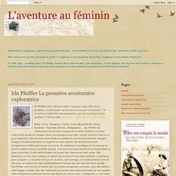 L'aventure au féminin: Ida Pfeiffer La première aventurière exploratrice