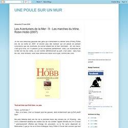 UNE POULE SUR UN MUR: Les Aventuriers de la Mer - 9 - Les marches du trône. Robin Hobb (2007)