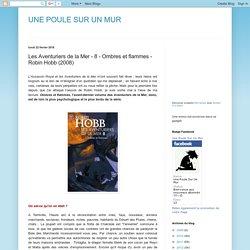 UNE POULE SUR UN MUR: Les Aventuriers de la Mer - 8 - Ombres et flammes - Robin Hobb (2008)