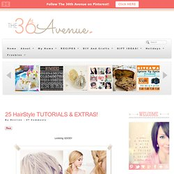 25 HairStyle TUTORIALS & EXTRAS! | The 36th AVENUE