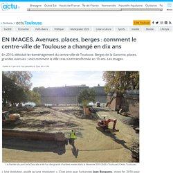 Avenues, places, berges : comment le centre-ville de Toulouse a changé en dix ans