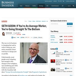 SETH GODIN: If You're An Average Worker, You're Going Straight To The Bottom