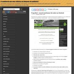 Frog Alert : avertisseur radar sur Android | anti radar / le blog qui vous informe
