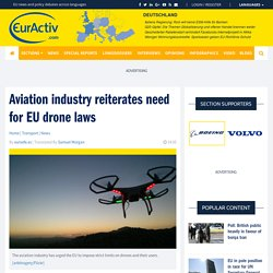 Aviation industry reiterates need for EU drone laws – EurActiv.com