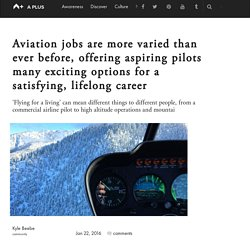 Aviation jobs are more varied than ever before, offering aspiring pilots many exciting options for a satisfying, lifelong career