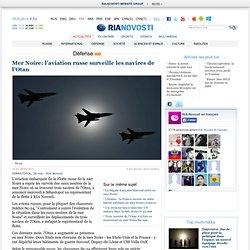 Mer Noire: l'aviation russe surveille les navires de l'Otan