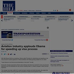 Aviation industry applauds Obama for speeding up visa process - The Hill's Transportation Report
