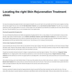Locating the right Skin Rejuvenation Treatment clinic