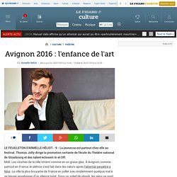 Le Figaro / Avignon 2016 : l'enfance de l'art