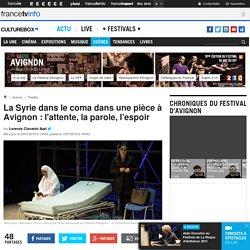 La Syrie dans le coma dans une pièce à Avignon : l'attente, la parole, l'espoir