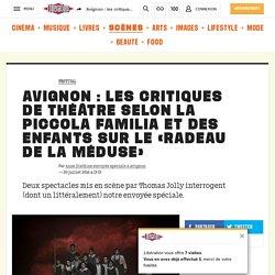 Libération / Avignon: les critiques de théâtre selon la Piccola Familia et des enfants sur le «Radeau de la méduse»