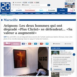 Avignon: Les deux hommes qui ont dégradé «Piss Christ» se défendent... «Sa valeur a augmenté»