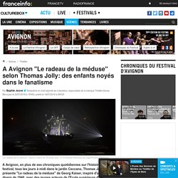 "Culturebox / A Avignon ""Le radeau de la méduse"" selon Thomas Jolly"