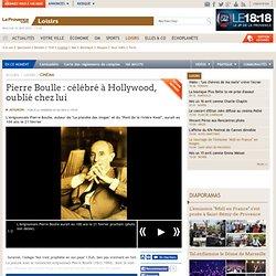 Pierre Boulle : célébré à Hollywood, oublié chez lui