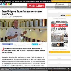 Grand Avignon : le parfum sur mesure avec Jean Patout