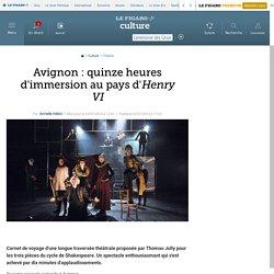 Avignon : quinze heures d'immersion au pays d'Henry VI