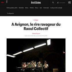 A Avignon, le rire ravageur du Raoul Collectif