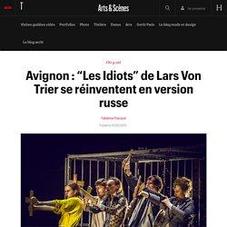 """Avignon : """"Les Idiots"""" de Lars Von Trier se réinventent en version russe"""