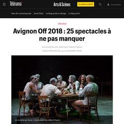 Avignon Off 2018 : 25 spectacles à ne pas manquer - Arts et scènes