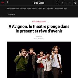 Télérama / A Avignon, le théâtre plonge dans le présent et rêve d'avenir
