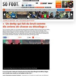 « Un derby qui fait du bruit comme dix avions de chasse au décollage» - Autres championnats
