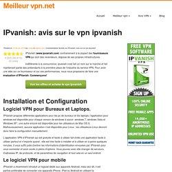 Avis sur Ipvanish: notre test complet sur ce vpn