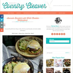 Avocado Benedict with White Cheddar Hollandaise - Country Cleaver