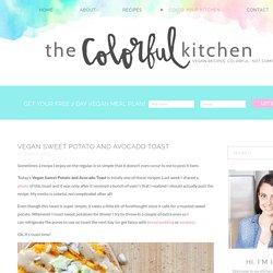 Vegan Sweet Potato and Avocado Toast - The Colorful Kitchen