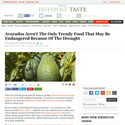 Avocados Aren't The Only Trendy Food That May Be Endangered Because Of The Drought