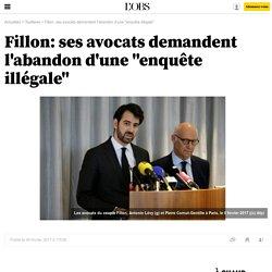 """Fillon: ses avocats demandent l'abandon d'une """"enquête illégale"""""""