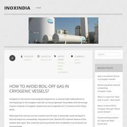 How to Avoid Boil-off Gas in Cryogenic Vessels?