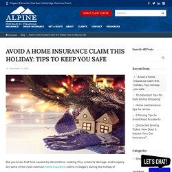 Avoid a home insurance claim this holiday: Tips to keep you safe