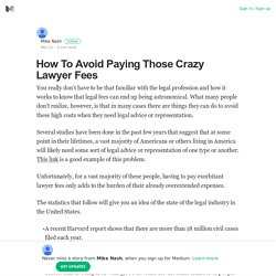 How To Avoid Paying Those Crazy Lawyer Fees – Mike Nash – Medium