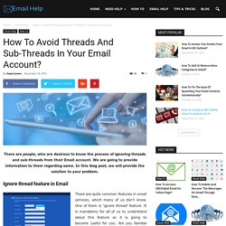 How To Avoid Threads And Sub-Threads In Your Email Account?