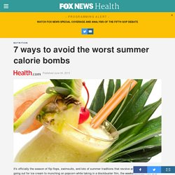 7 ways to avoid the worst summer calorie bombs