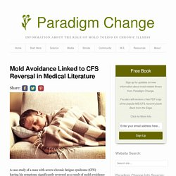 Mold Avoidance Linked to CFS Reversal in Medical Literature - Paradigm Change