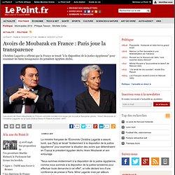 Paris prêt à se pencher sur les avoirs de Moubarak en France, actualité Politique : Le Point