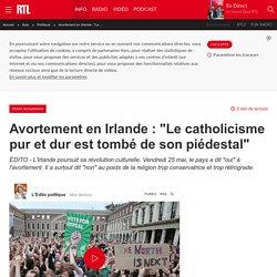 """Avortement en Irlande : """"Le catholicisme pur et dur est tombé de son piédestal"""""""